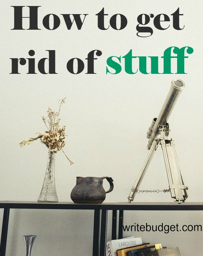 How To Get Rid Of Stuff The Write Budget