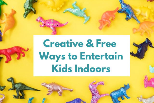 Free & Fun Ways to Keep Kids Entertained Indoors